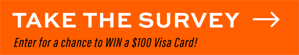 Take the survey -> Enter for a chance to win a $100 Visa Card!